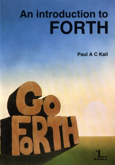 An Introduction to FORTH By Paul A. C. Kail.