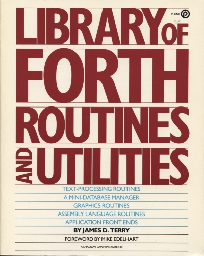 Library Of Forth Routines And Utilities By James D Terry.